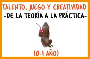 Talento, juego y creatividad (0-1 año)