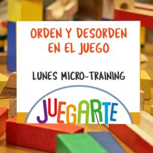 Microtrainig: Orden y desorden en el Juego